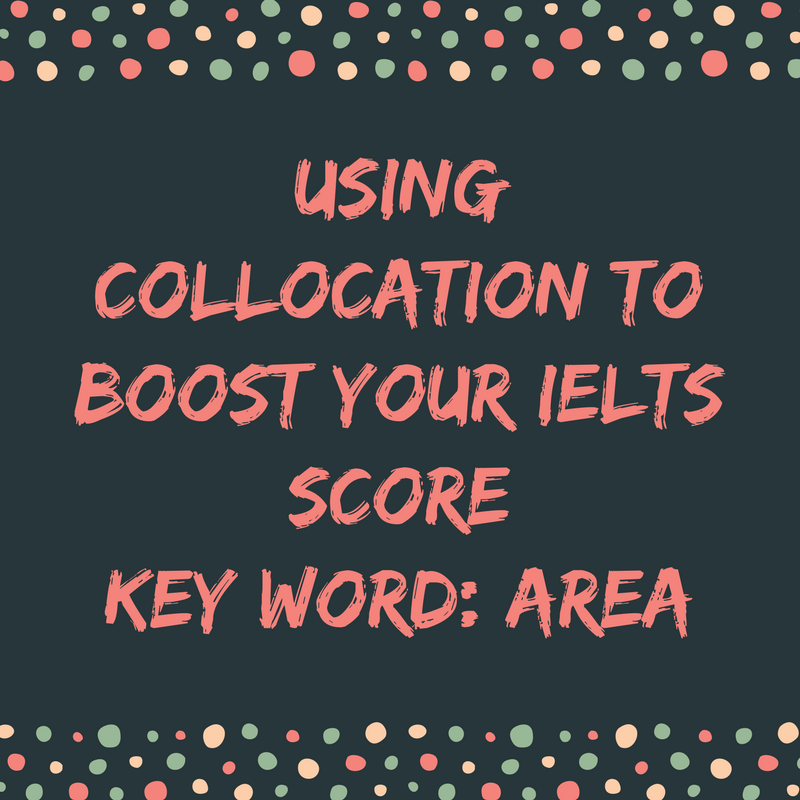 Using Collocation to Boost Your IELTS Score – Key Word: Area