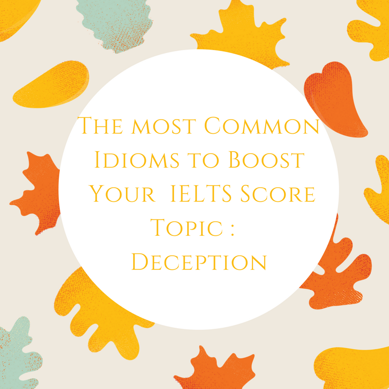 Common Idioms to Boost Your IELTS Score – Topic : Deception