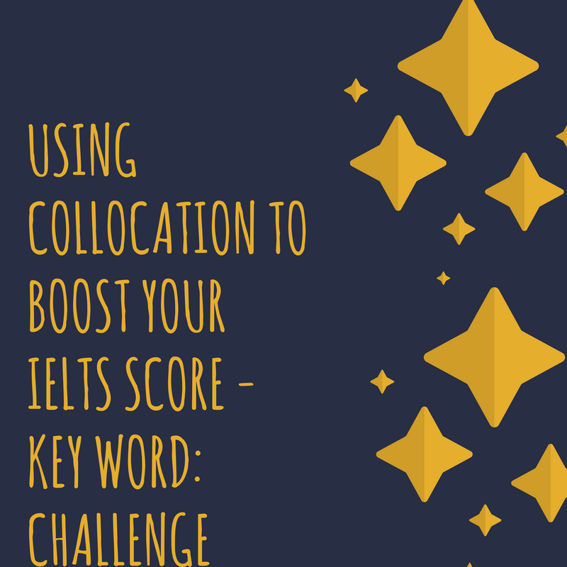 Using Collocation to Boost Your IELTS Score – Key Word: Challenge