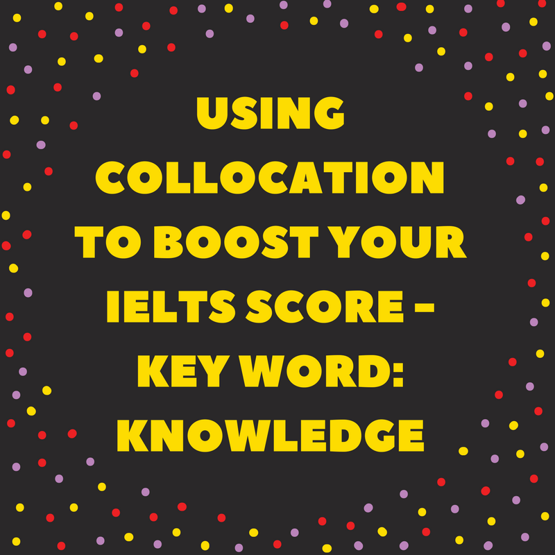 Using Collocation to Boost Your IELTS Score – Key Word: knowledge