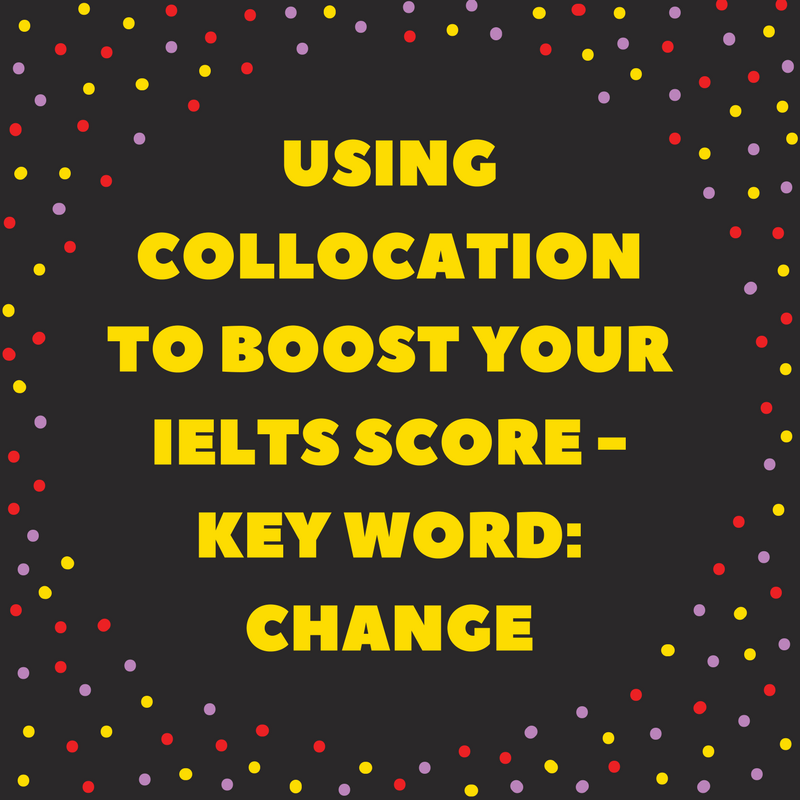 Using Collocation to Boost Your IELTS Score – Key Word: Change