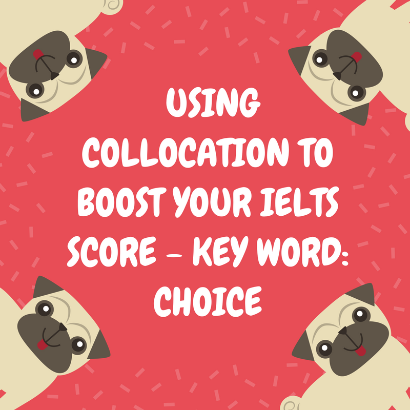 Using Collocation to Boost Your IELTS Score – Key Word: choice