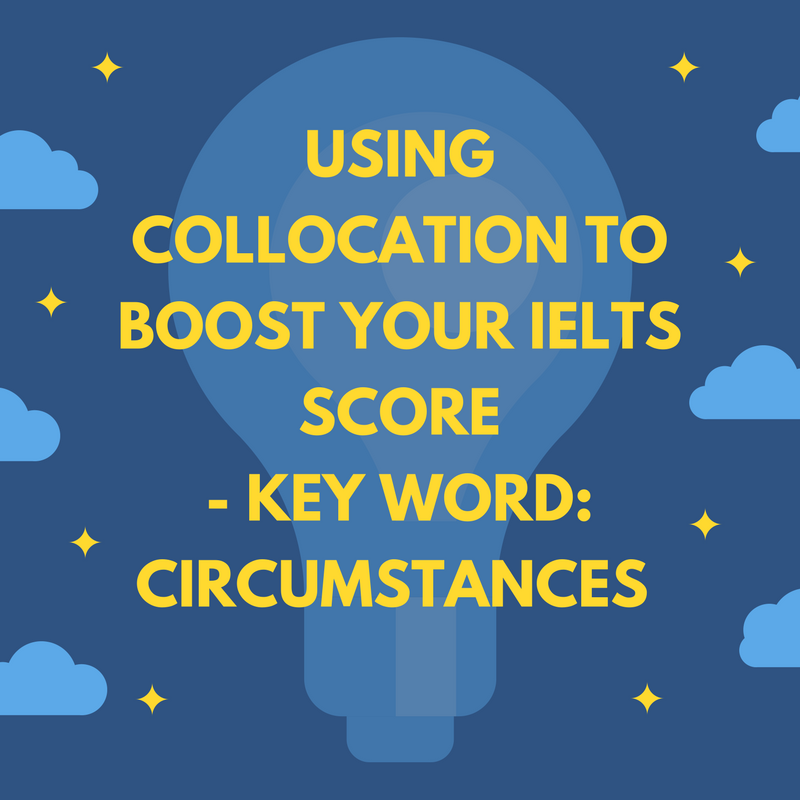 Using Collocation to Boost Your IELTS Score – Key Word: circumstances