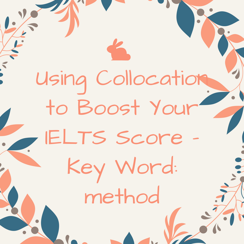 Using Collocation to Boost Your IELTS Score – Key Word: Method