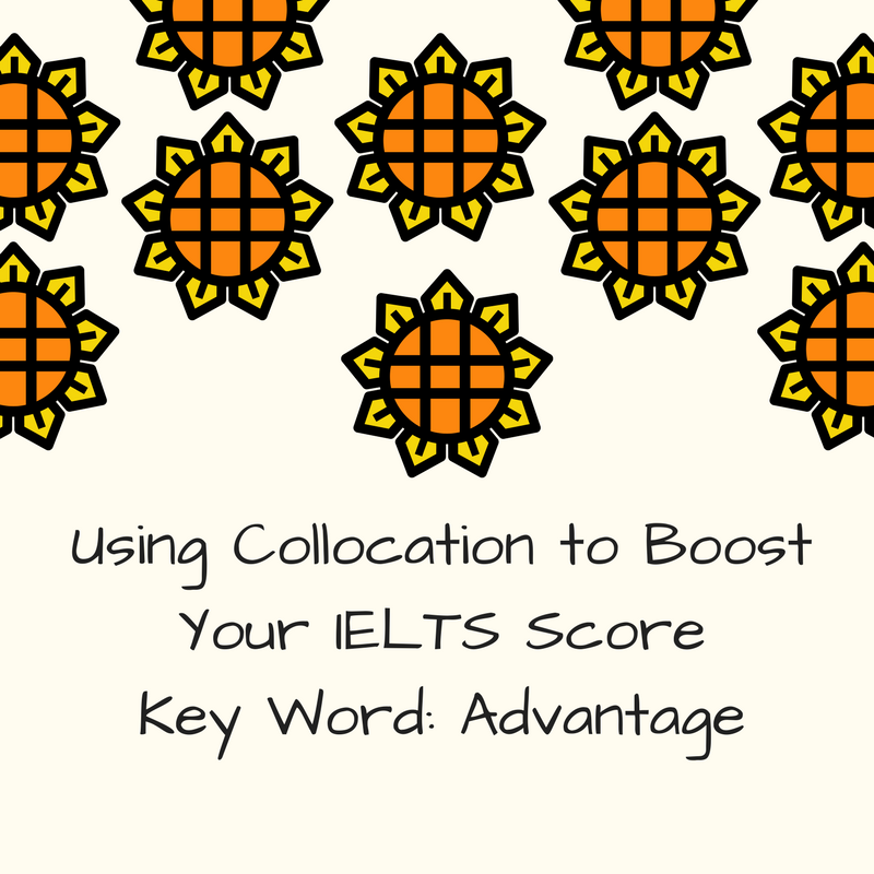 Using Collocation to Boost Your IELTS Score – Key Word: Advantage