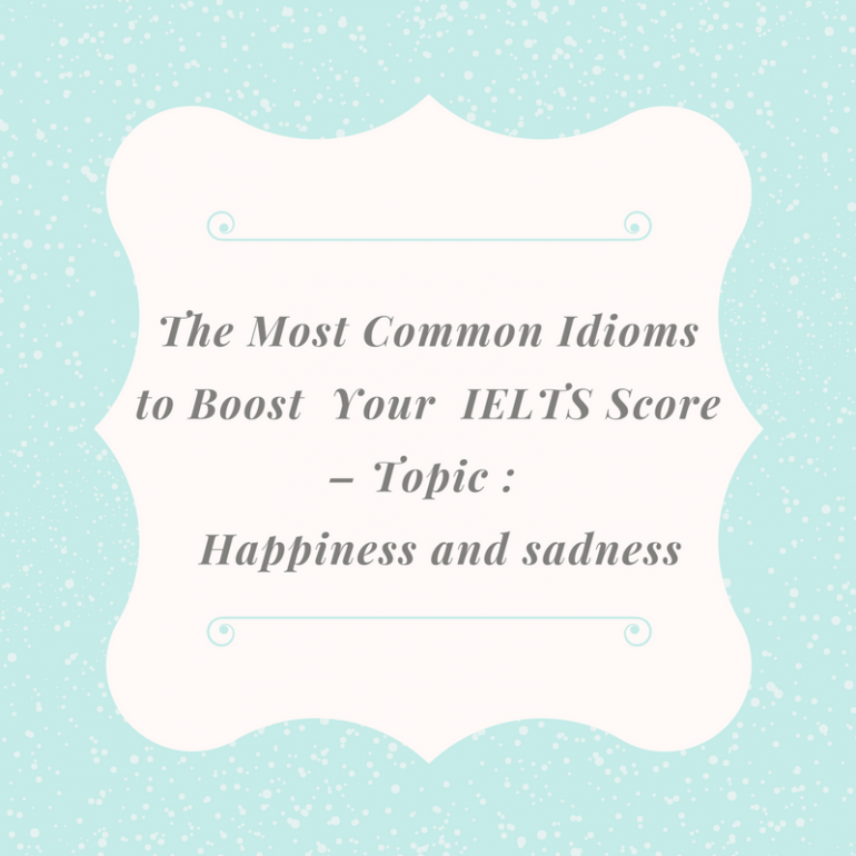 Idioms About Sadness: The Most Common Idioms To Boost Your IELTS Score