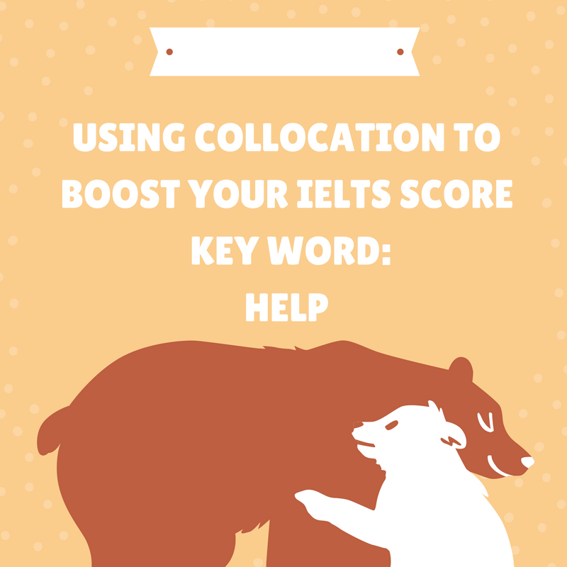 Using Collocation to Boost Your IELTS Score – Key Word: help