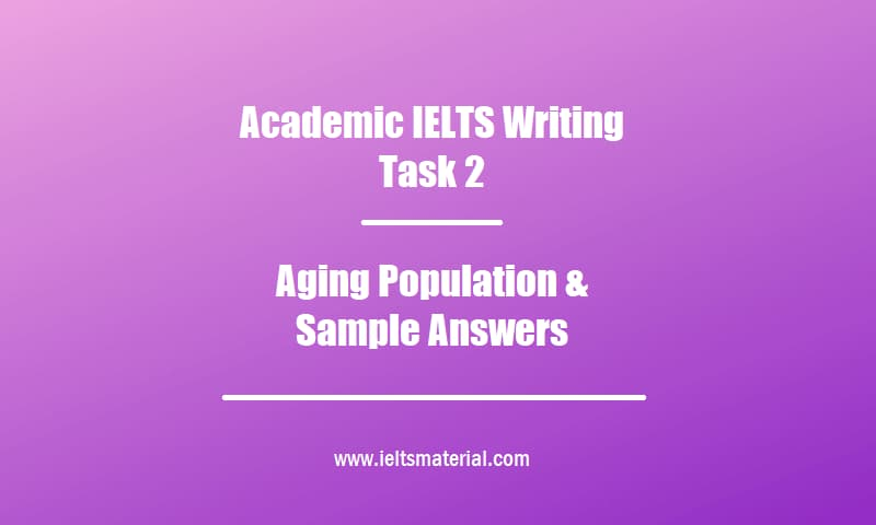 Academic IELTS Writing Task 2 Topic Aging Population & Sample Answers