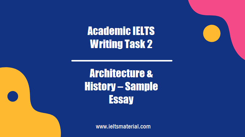 Academic IELTS Writing Task 2 Topic Architecture & History Sample Essay