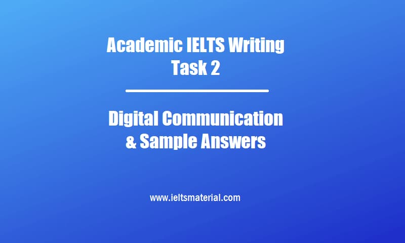 Academic IELTS Writing Task 2 Topic Digital Communication & Sample Answers