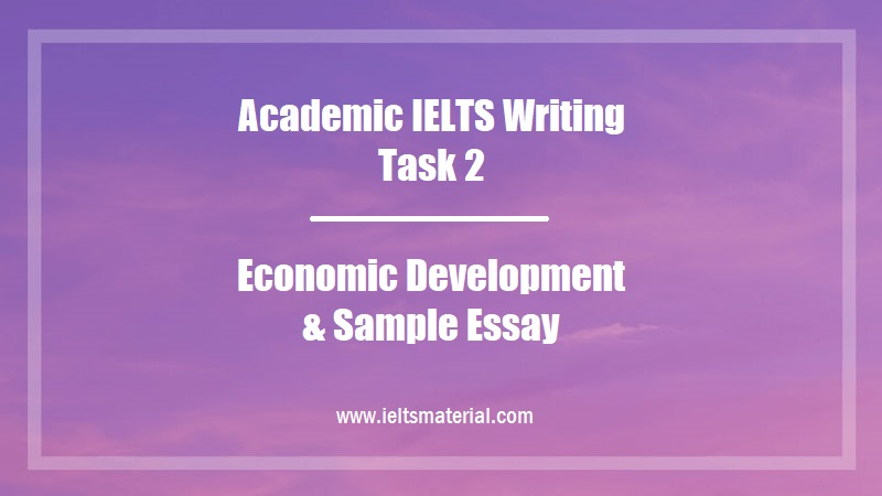Academic IELTS Writing Task 2 Topic Economic Development & Sample Essay
