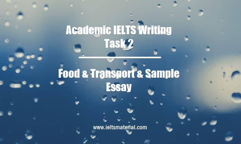 Academic IELTS Writing Task 2 Topic Food & Transport & Sample Essay