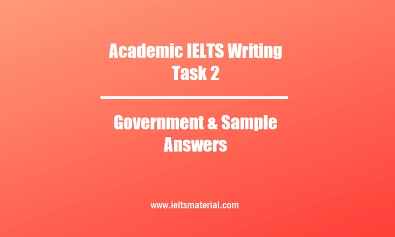 Academic IELTS Writing Task 2 Topic Government & Sample Answers