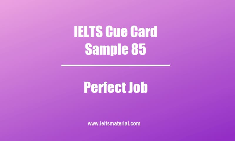 IELTS Cue Card Sample 85 Topic Perfect Job