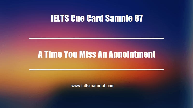 IELTS Cue Card Sample 87 Topic A Time You Miss An Appointment