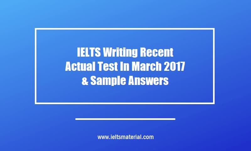 IELTS Writing Recent Actual Test In March 2017 & Sample Answers