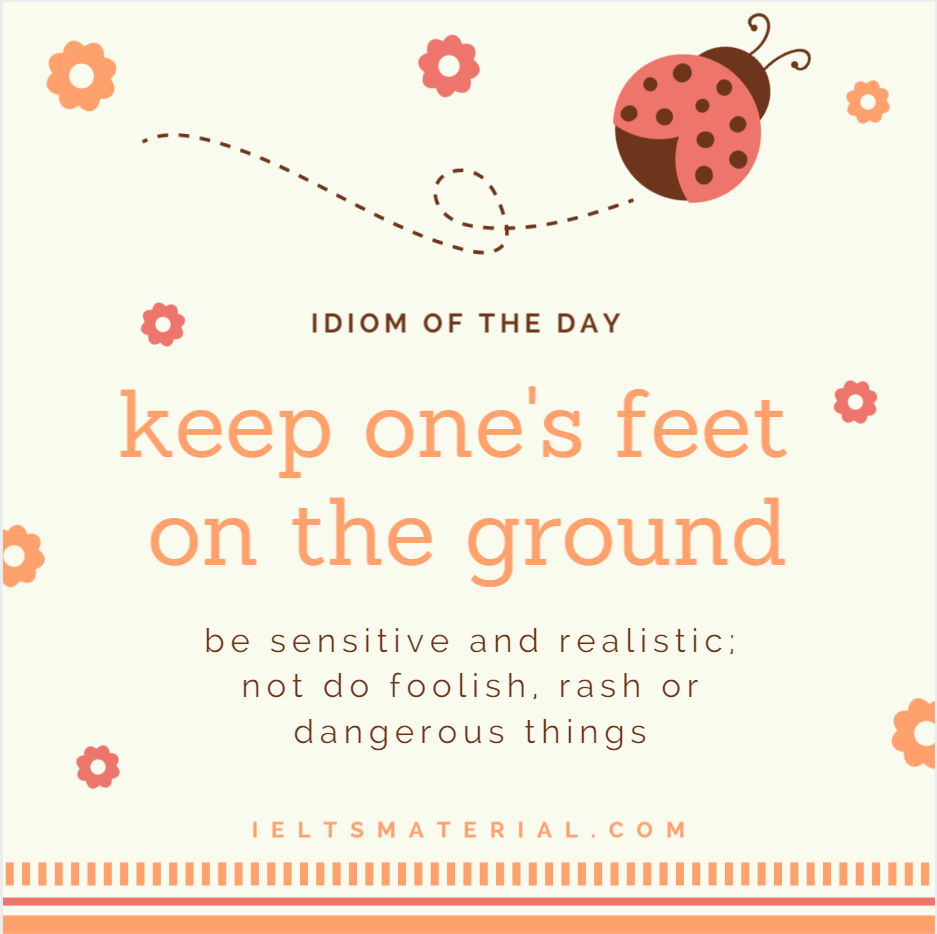 Keep Ones Feet On The Ground - Idiom Of The Day For IELTS