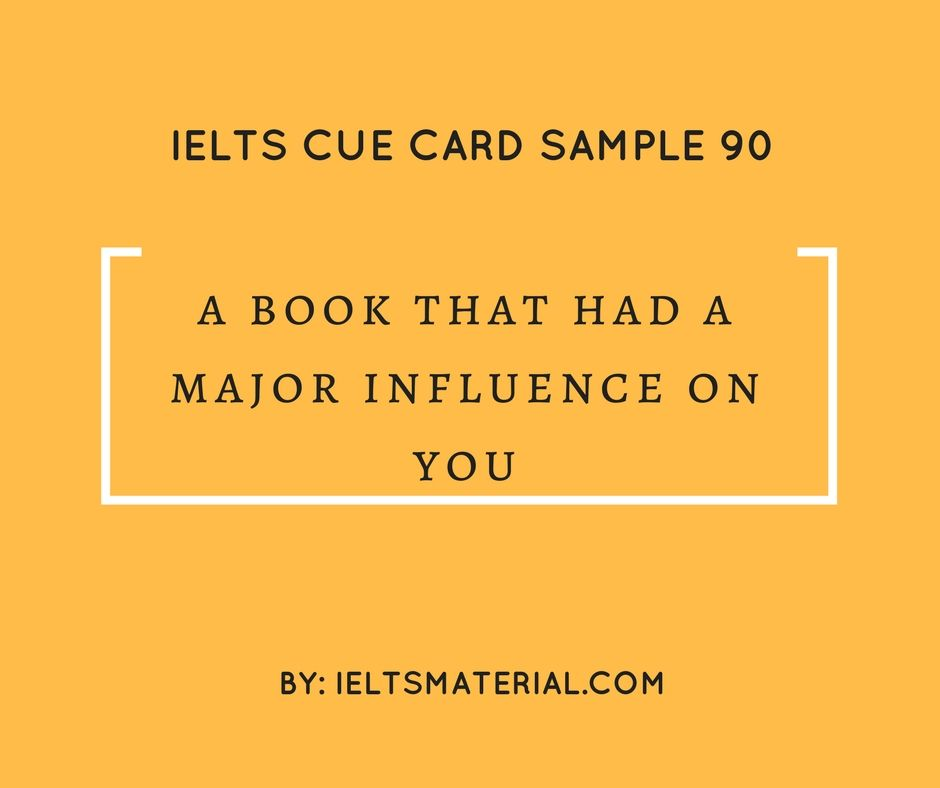 ieltsmaterial.com - IELTS cue card sample 90 Topic: A book that had a major influence on you.