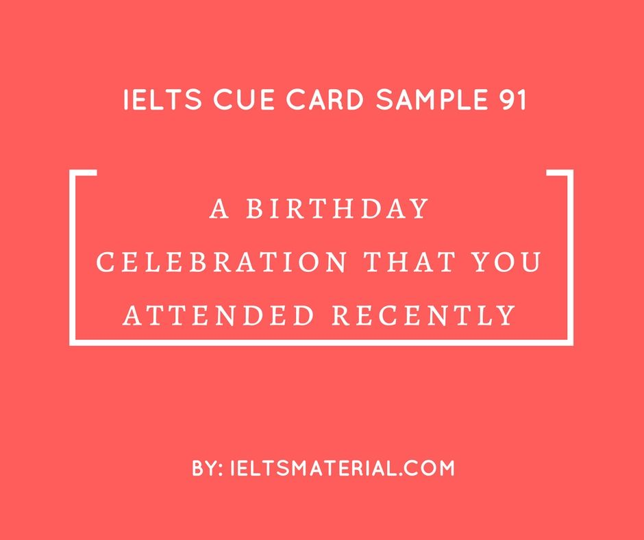 ieltsmaterial.com - Ielts speaking cue card sample 91: A birthday celebration you attended recently