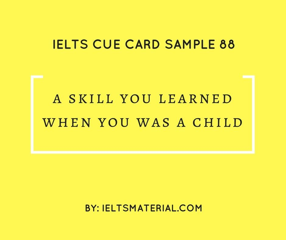 Ieltsmaterial.com - IELTS Cue Card Sample 88 Topic: A skill you learned when you was a child