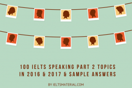 100 IELTS Speaking Part 2 Topics in 2016 & 2017 & Sample Answers