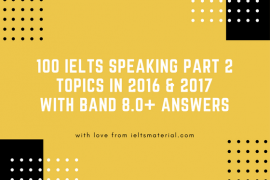 100 IELTS Speaking Part 2 Topics in 2016 & 2017 With Sample Answers