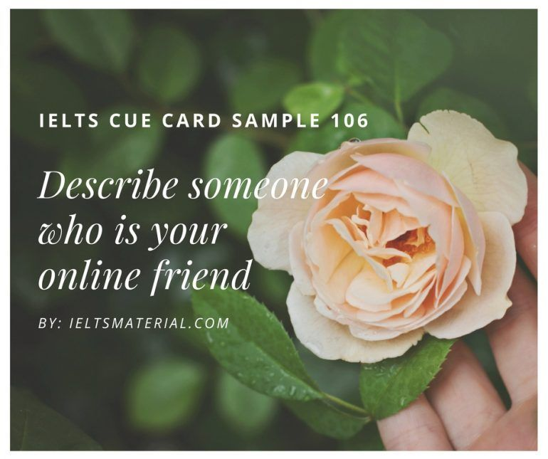 ieltsmaterial.com - IELTS Cue Card Sample 106 Topic: Describe someone who is your online friend.