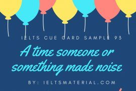 Ieltsmaterial.com - IELTS Cue Card Sample 93 Topic: Describe a time someone or something made noise.