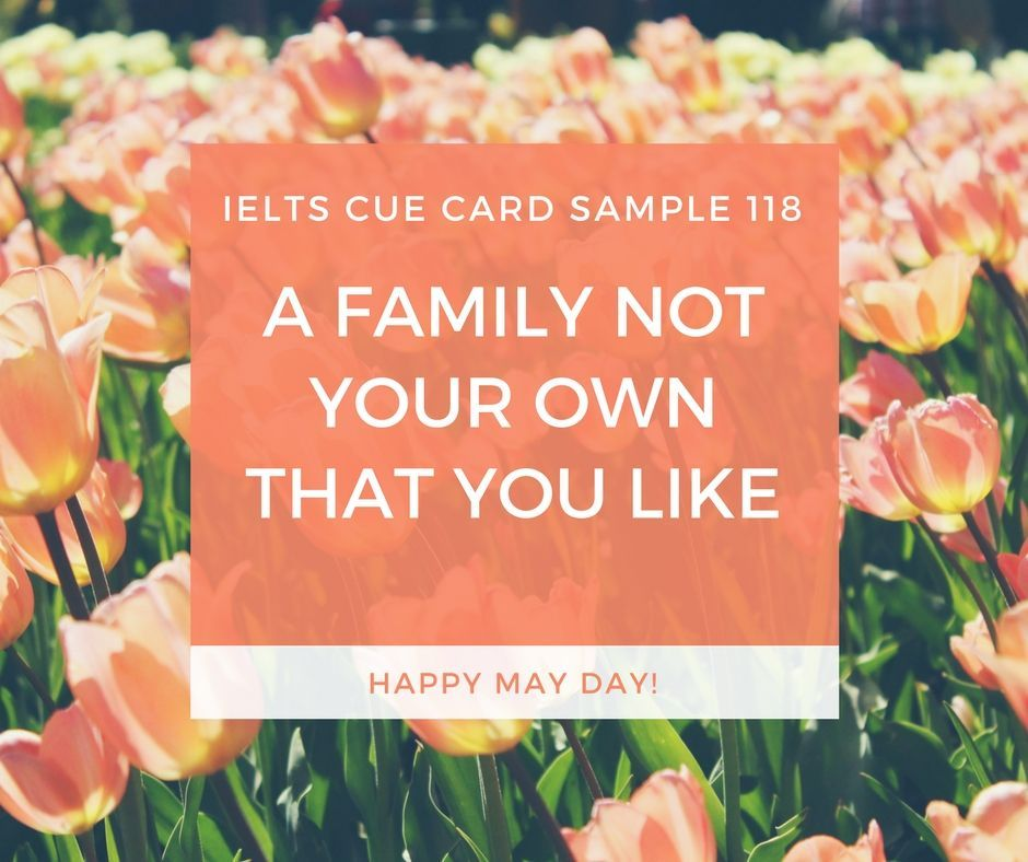 Ieltsmaterial.com - IELTS Cue Card Sample 118 Topic: Describe a family not your own that you like.