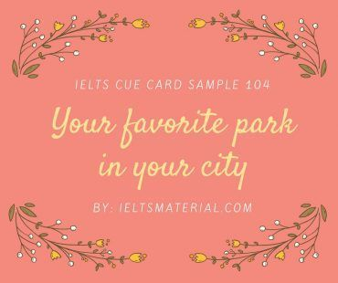 Ieltsmaterial.com - Improve your IELTS Speaking skills with IELTS Speaking Part 2 Topic: Describe your favourite park in your city.