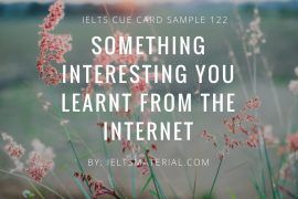 ieltsmaterial.com - IELTS Cue Card Sample 122 Topic: Describe something interesting you learnt from the internet.