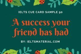 ieltsmaterial.com - IELTS Cue Card Sample 90 Topic: Describe a success your friend has had that you are proud of.