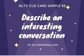 Ieltsmaterial.com - IELTS Cue Card Sample 96 Topic: Describe an interesting conversation you had with other people.