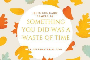 Ieltsmaterial.com - IELTS Cue Card Sample 94 Topic: Something you did which was a waste of time