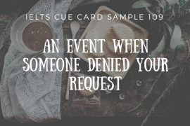 ieltsmaterial.com - IELTS Cue Card Sample 109 Topic: Describe an event when someone denied your request.