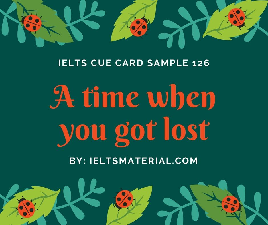 ieltsmaterial.com - IELTS Cue Card Sample 126 Topic: Describe a time when you got lost.