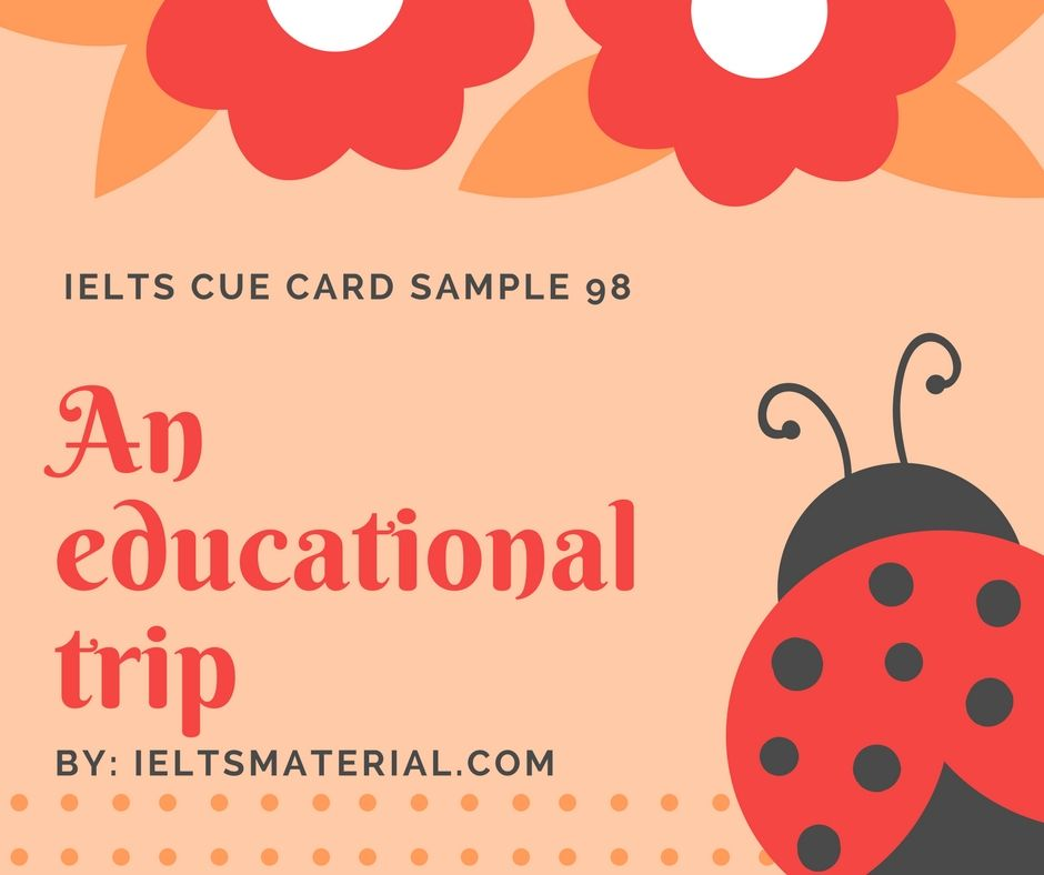 ieltsmaterial.com - Improve your IELTS Speaking skills with IELTS Speaking Part 2 Topic: An educational trip