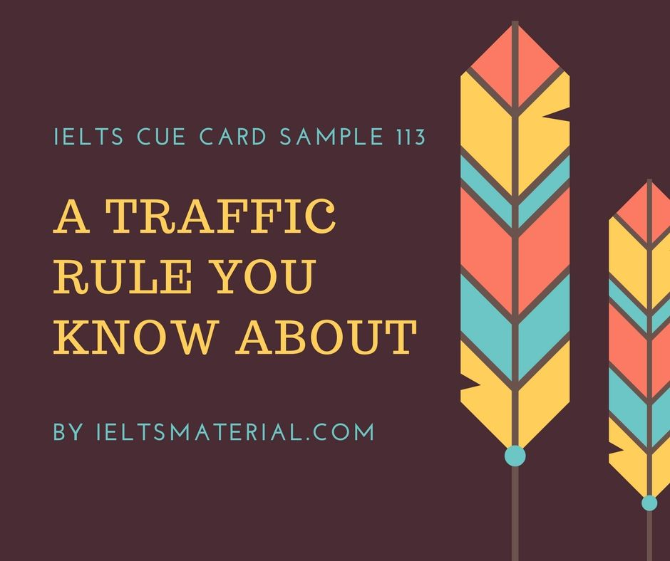 ieltsmaterial.com - IELTS Cue Card Sample 113 Topic: Describe a traffic rule or law you know about.