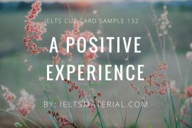 ieltsmaterial.com - IELTS Cue Card Sample 132 Topic: Describe a positive experience when you were a teenager.