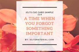Ieltsmaterial.com - IELTS Cue Card Sample 114 Topic: Describe a time when you forgot something important.