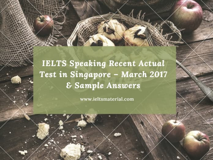 IELTS Speaking Recent Actual Test in Singapore – March 2017 & Sample Answers