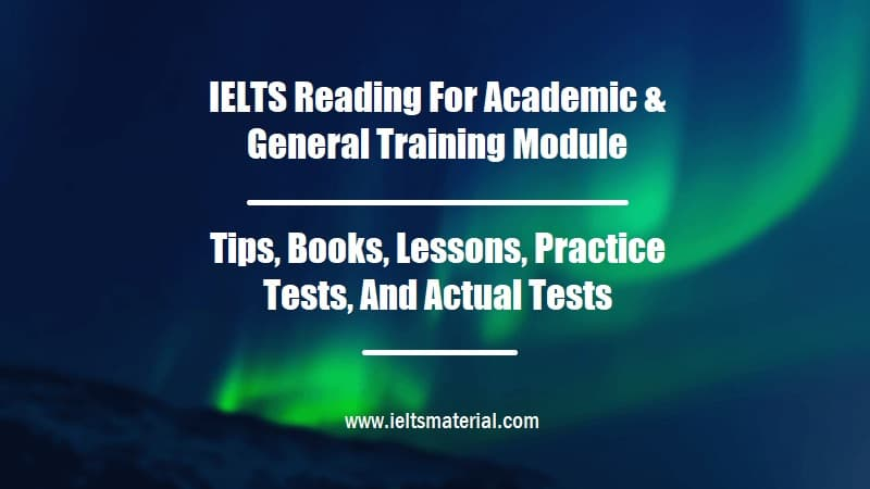 IELTS Reading For Academic & General Training Module Tips, Books, Lessons, Practice Tests, And Actual Tests