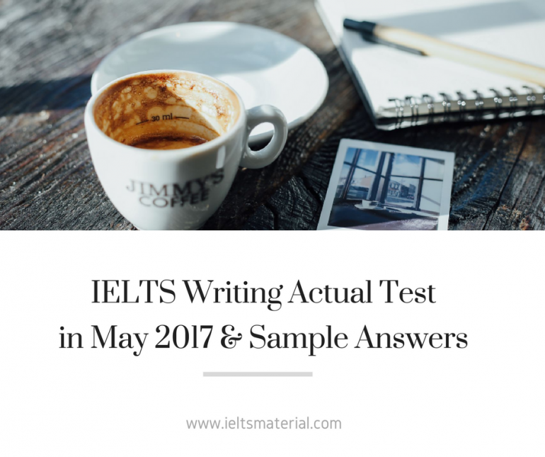 IELTS Writing Actual Test in May 2017 & Sample Answers