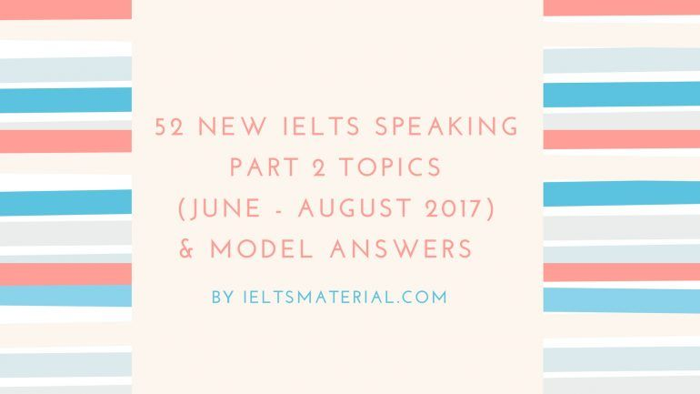 52 New IELTS Speaking Part 2 Topics (June - August 2017 ...