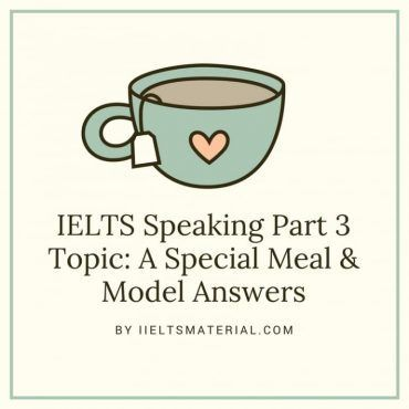 IELTS Speaking Part 3 Topic: A Special Meal & Model Answers