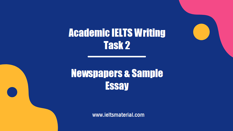 Academic IELTS Writing Task 2 Topic Newspapers & Sample Essay