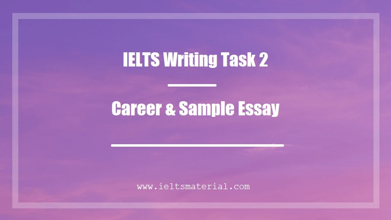 IELTS Writing Task 2 Topic Career & Sample Essay