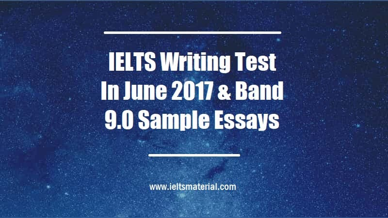 IELTS Writing Test In June 2017 & Band 9.0 Sample Essays