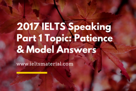 2017 IELTS Speaking Part 1 Topic- Patience & Model Answers