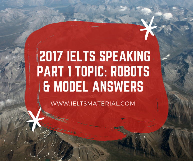 2017 IELTS Speaking Part 1 Topic-Robots & Model Answers